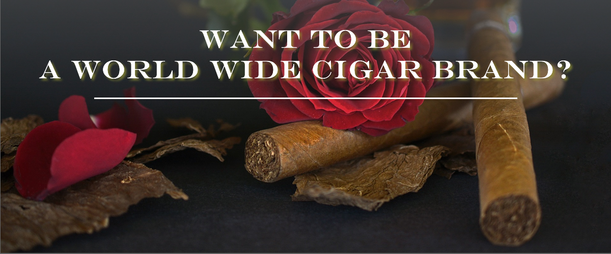 Would you want to be a world wide Cigar brand?